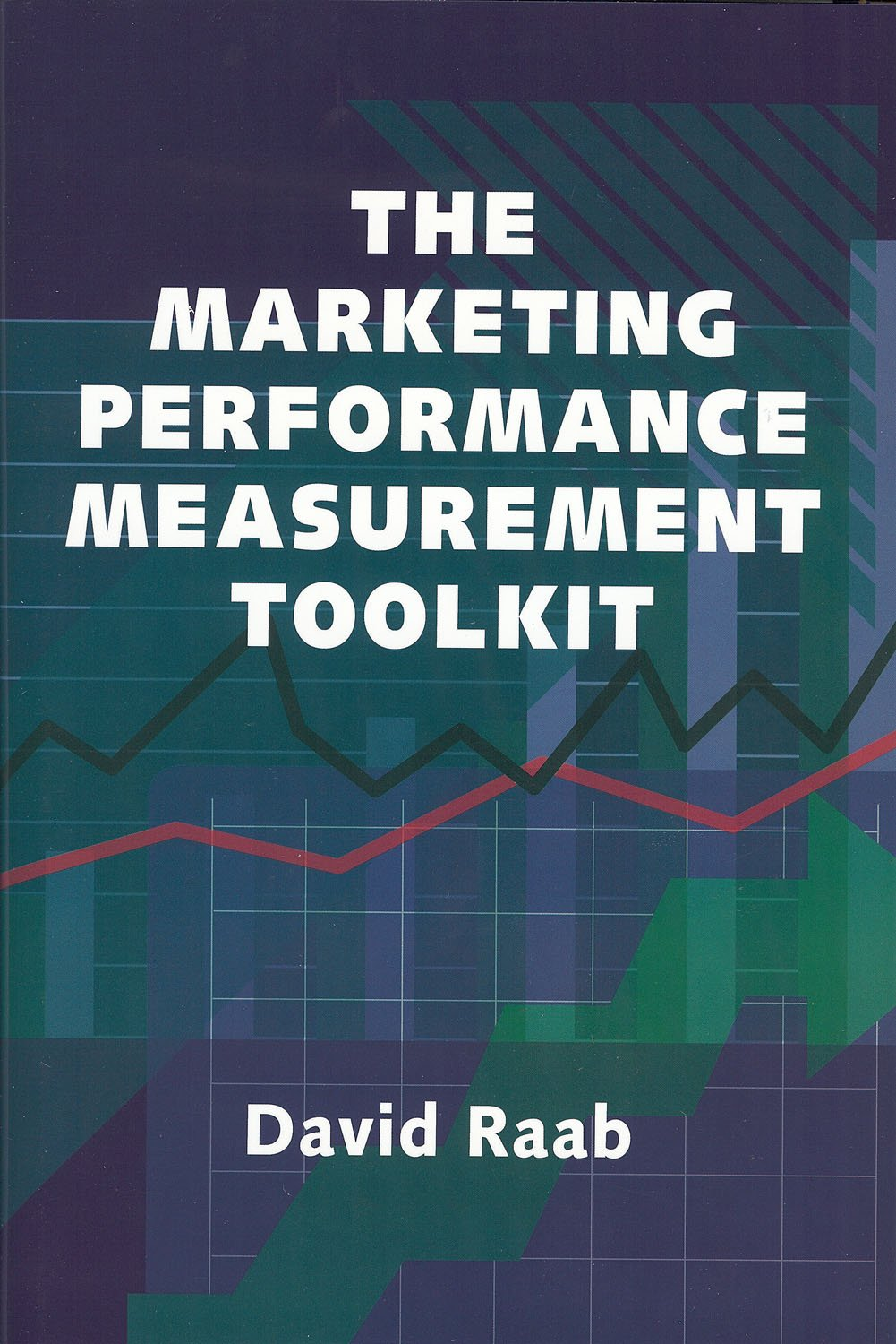 Marketing Performance Measurement Toolkit, The David Raab and Richard Hagle