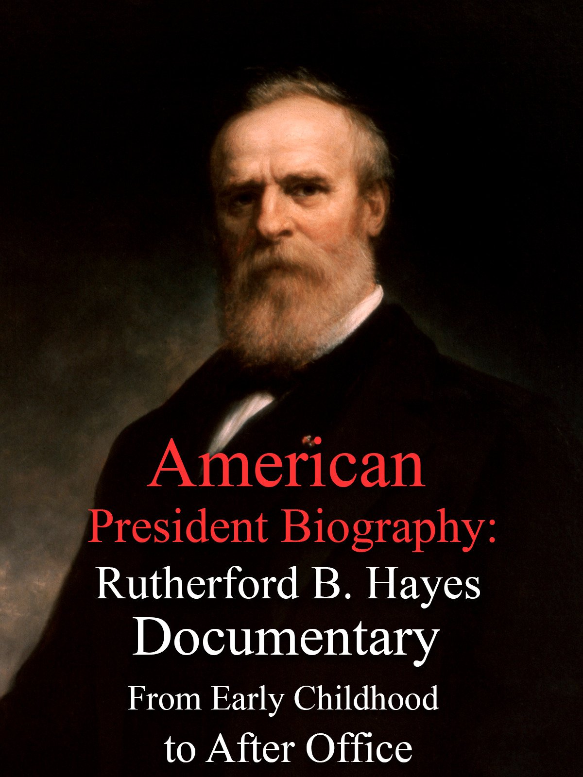 American President Biography: Rutherford B. Hayes Documentary From Early Childhood to After Office