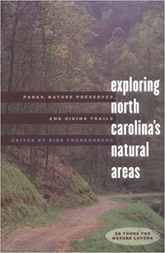 Exploring North Carolina's Natural Areas: Parks, Nature Preserves, and Hiking Trails written by Dirk Frankenberg
