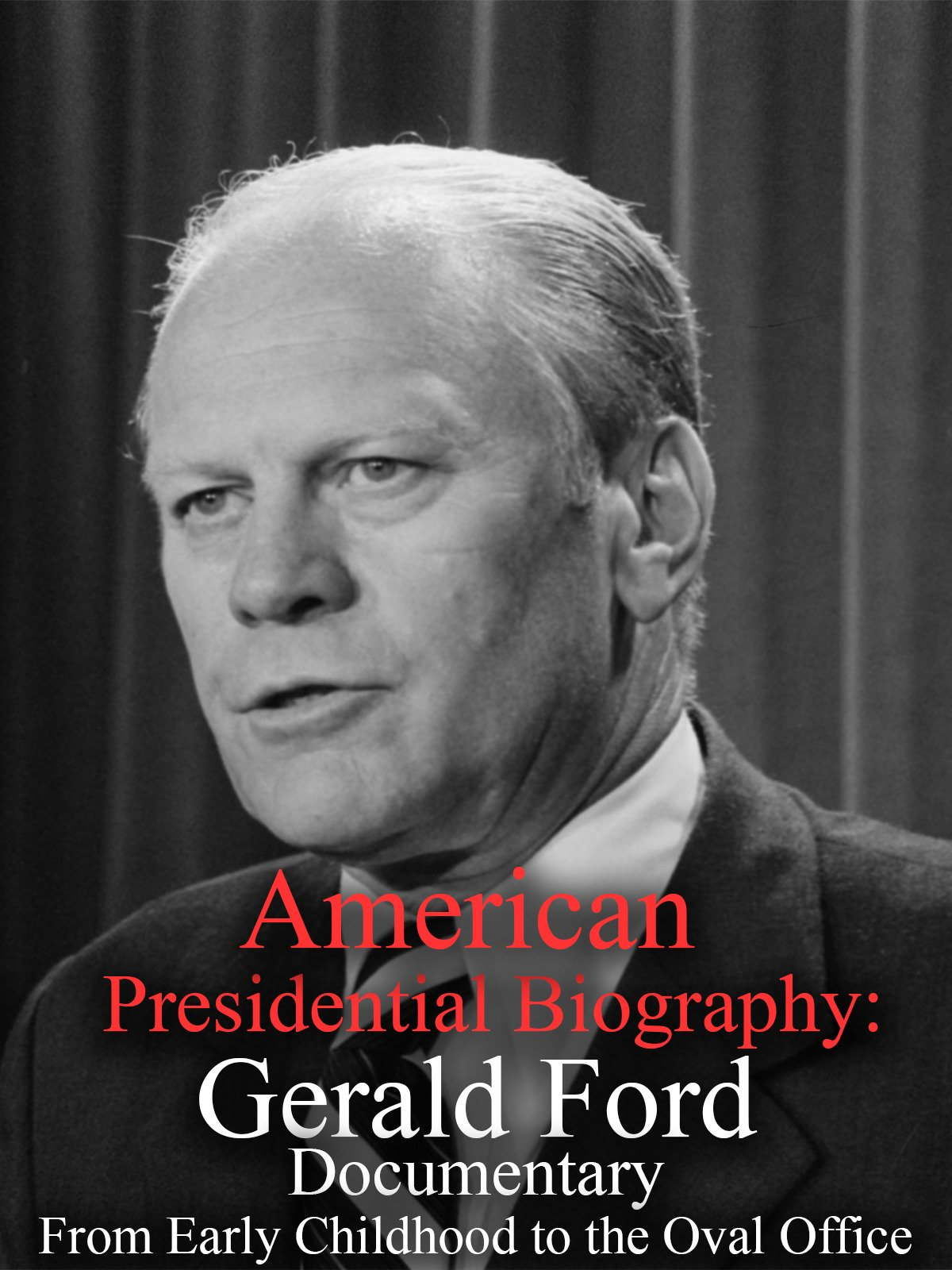 American Presidential Biography: Gerald Ford Documentary From Early Childhood to After Office