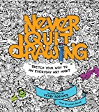 Never Quit Drawing Sketch Your Way To An Everyday Art Habit