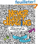 Never Quit Drawing: Sketch Your Way t...