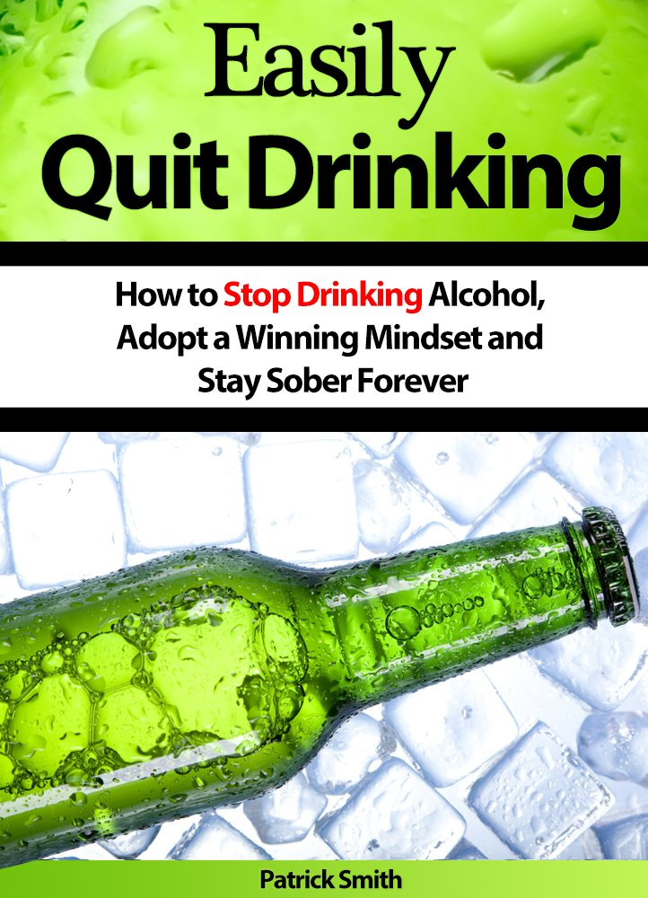 Easily Quit Drinking: How to Stop Drinking Alcohol, Adopt a ...