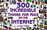 img - for 300 Incredible Things for Kids on the Internet book / textbook / text book