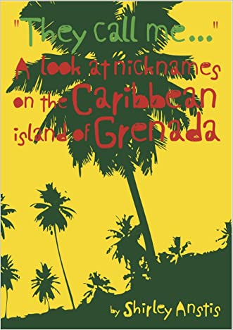 They Call Me ... A look at nicknames on the Caribbean island of Grenada written by Shirley Anstis
