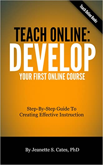 Teach Online: Develop Your First Online Course