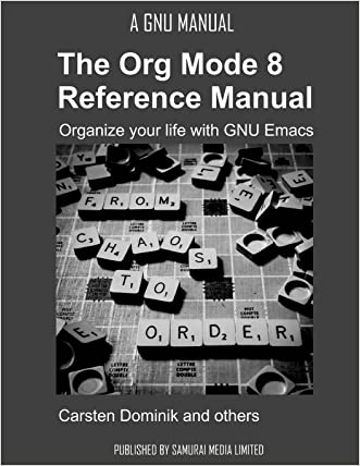 The Org Mode 8 Reference Manual - Organize your life with GNU Emacs