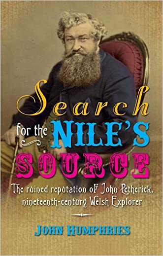 Search for the Nile's Source: The Ruined Reputation of John Petherick, Nineteenth-Century Welsh Explorer