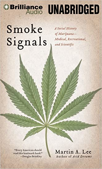 Smoke Signals: A Social History of Marijuana - Medical, Recreational, and Scientific written by Martin A. Lee