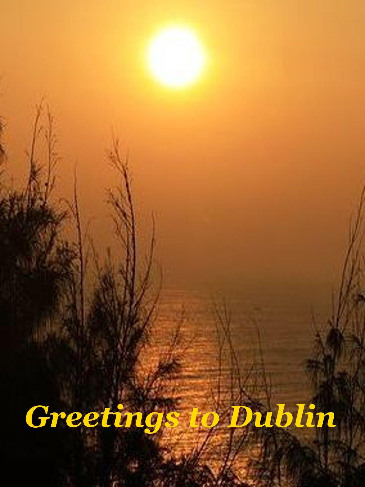 Clip: Greetings to Dublin