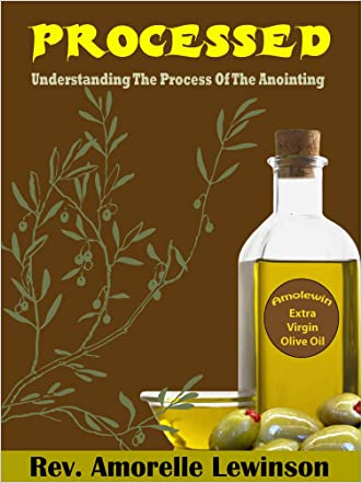PROCESSED: Understanding the Process of the Anointing written by Rev. Amorelle Lewinson