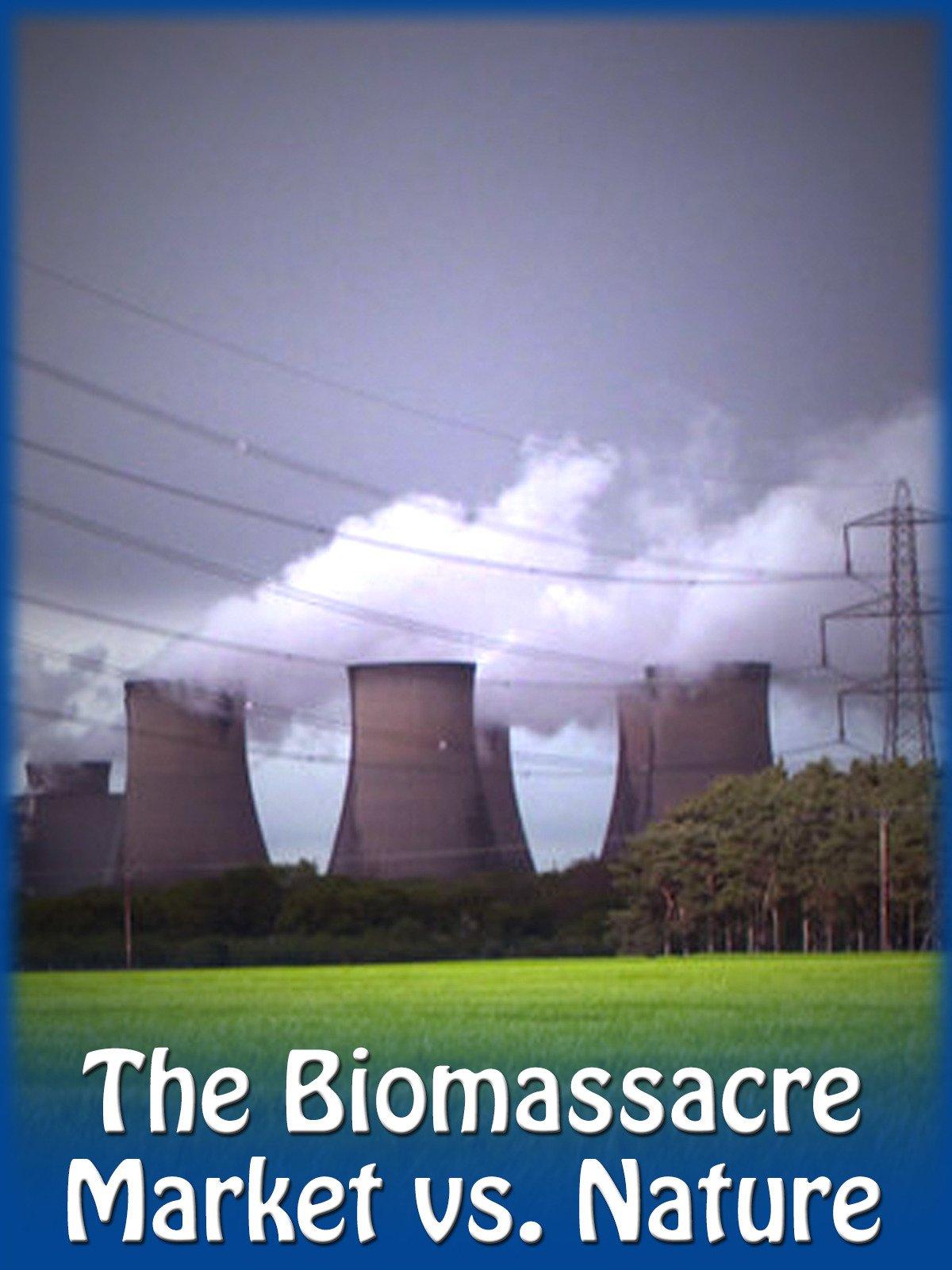 The Biomassacre - Market vs. Nature