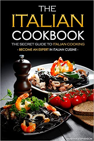 The Italian Cookbook - The Secret Guide to Italian Cooking: Become an Expert in Italian Cuisine