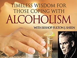 Bishop Fulton Sheen: Timeless Wisdom for Those Coping with Alcoholism Season 1