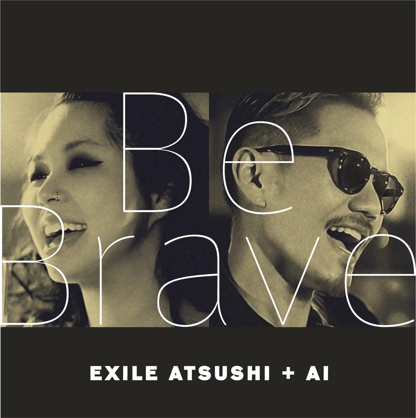 EXILE ATSUSHI+AI 「Be Brave」