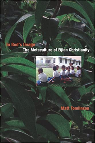 In God's Image: The Metaculture of Fijian Christianity (The Anthropology of Christianity)