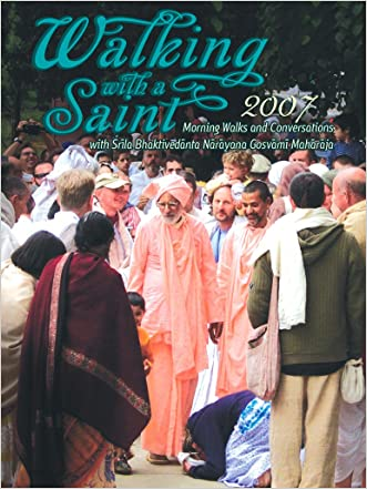 Walking with a Saint 2007: Morning Walks and Conversations with Srila Bhaktivedanta Narayana Gosvami Maharaja