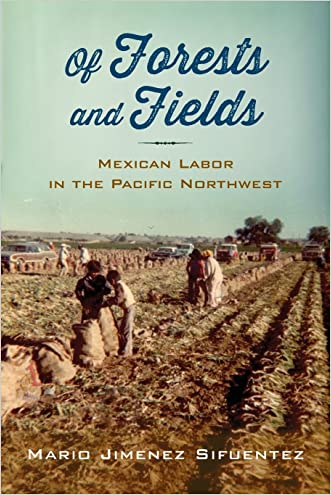 Of Forests and Fields: Mexican Labor in the Pacific Northwest (Latinidad: Transnational Cultures in the United States)