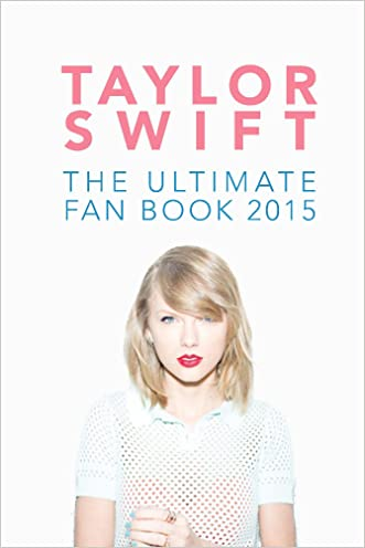 Taylor Swift: The Ultimate Fan Book 2015: Taylor Swift Facts, Quiz and Quotes (Taylor Swift Fan Books)