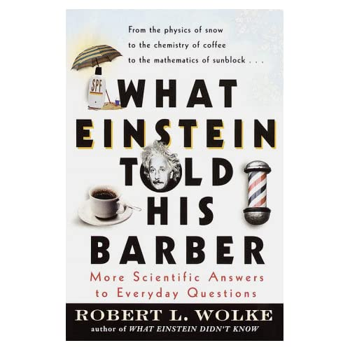 What Einstein Told His Barber: More Scientific Answers to Everyday Questions (repost)