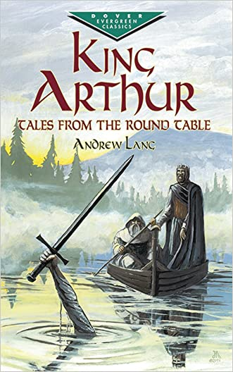 King Arthur: Tales from the Round Table (Dover Children's Evergreen Classics) written by Andrew Lang