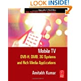 Mobile TV: DVB-H, DMB, 3G Systems and Rich Media Applications