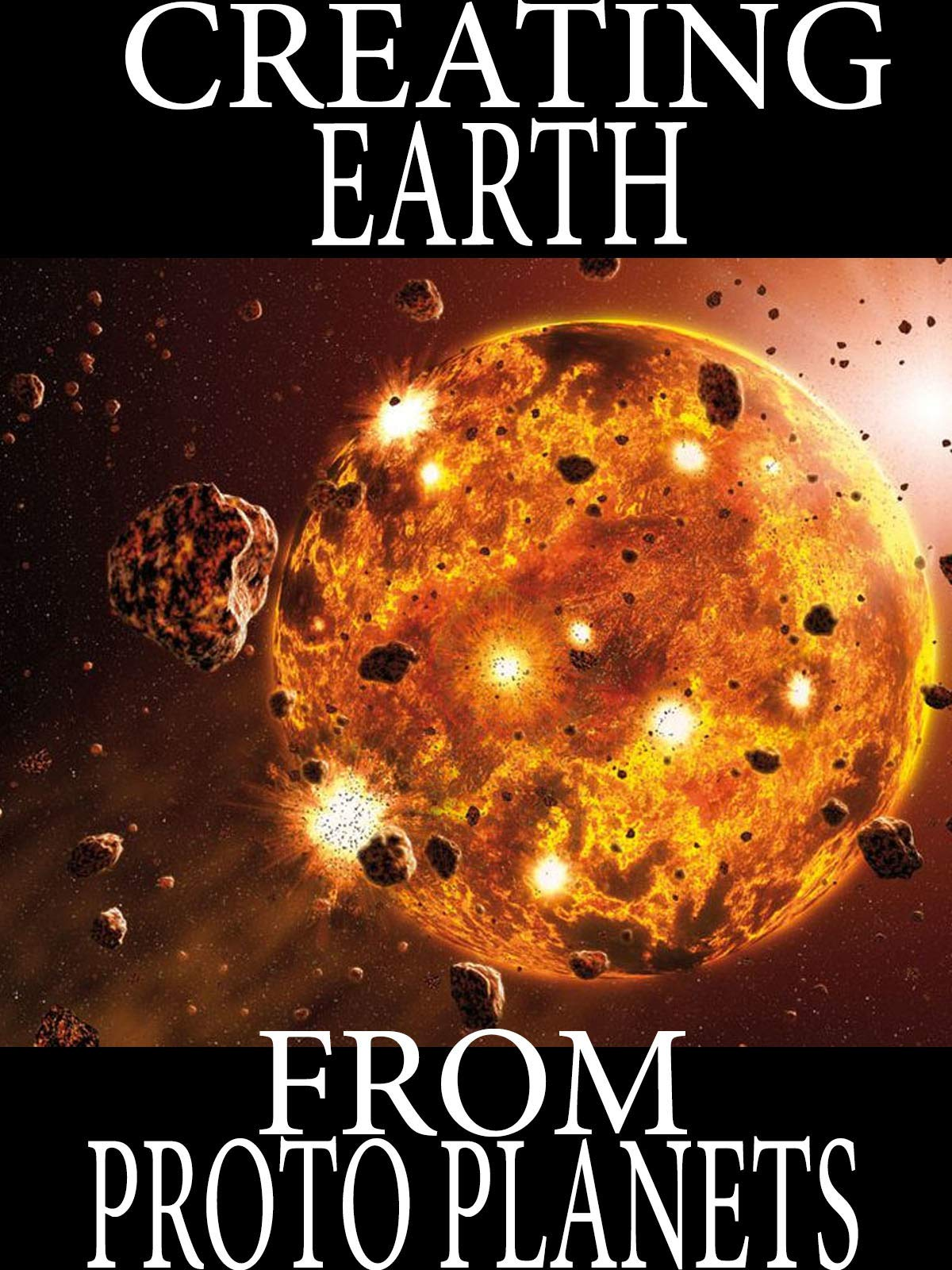 Creation of Earth From Protoplanets