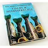 Das grosse Kochbuch der Fische & Meeresfr�chte