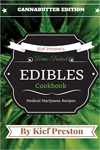 Kief Preston's Time-Tested Edibles Cookbook:: Medical Marijuana Recipes CANNABUTTER Edition (The Kief Peston's Time-Tested Edibles Cookbook Series) (Volume 1)