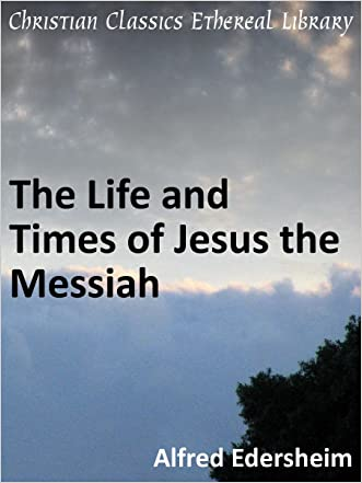 Life and Times of Jesus the Messiah - Enhanced Version written by Alfred Edersheim