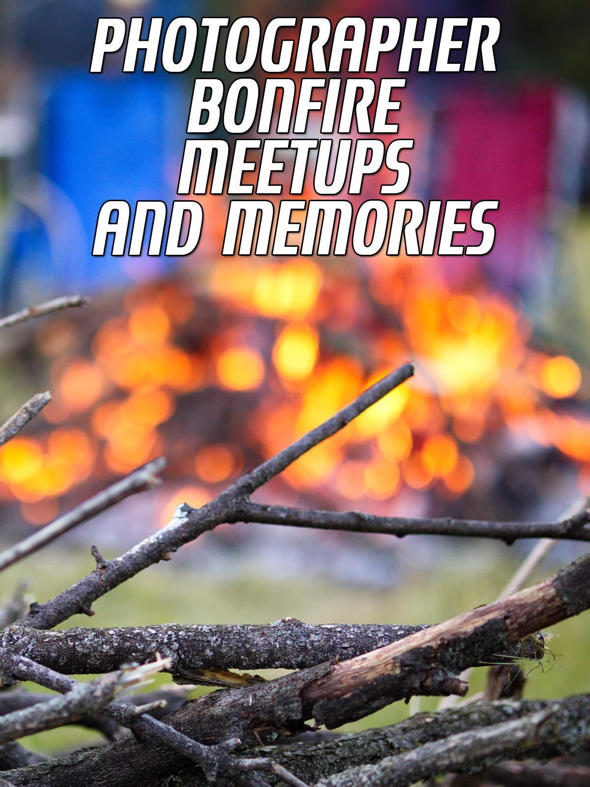 Photographer Bonfire Meetups And Memories