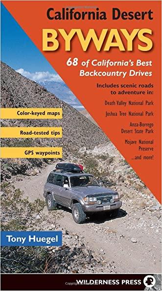 California Desert Byways: 68 of California's Best Backcountry Drives written by Tony Huegel