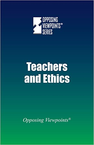 Teachers and Ethics (Opposing Viewpoints)