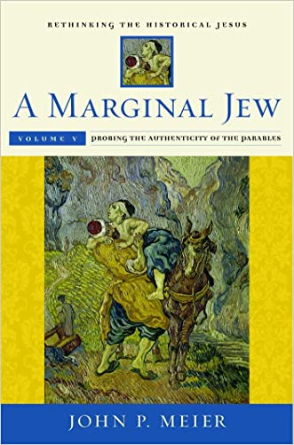 A Marginal Jew: Rethinking the Historical Jesus, Volume V: Probing the Authenticity of the Parables: 5 (The Anchor Yale Bible Reference Library) written by John P. Meier