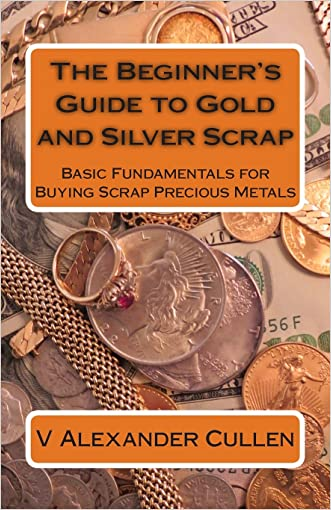 The Beginner's Guide to Gold and Silver Scrap: Basic Fundamentals for Buying Scrap Precious Metals