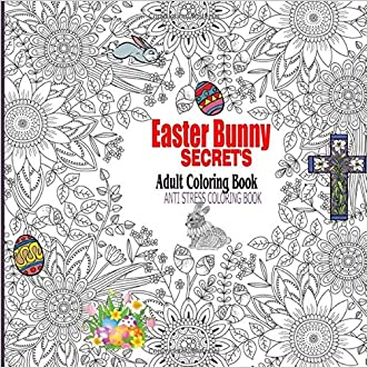 Easter Bunny Secrets Adult Coloring Book: Anti Stress Coloring Book for Adults (Secrets Series   ) (Volume 3)