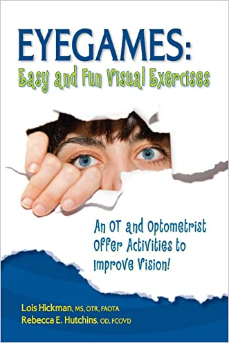 Eyegames: Easy and Fun Visual Exercises: An OT and Optometrist Offer Activities to Enhance Vision! written by Lois Hickman