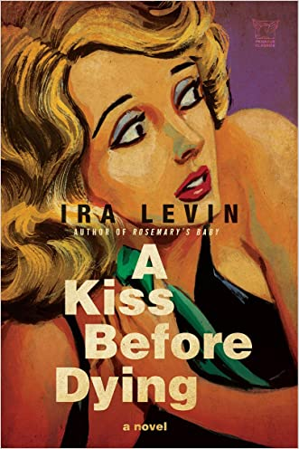 A Kiss Before Dying: A Novel (Pegasus Crime) written by Ira Levin