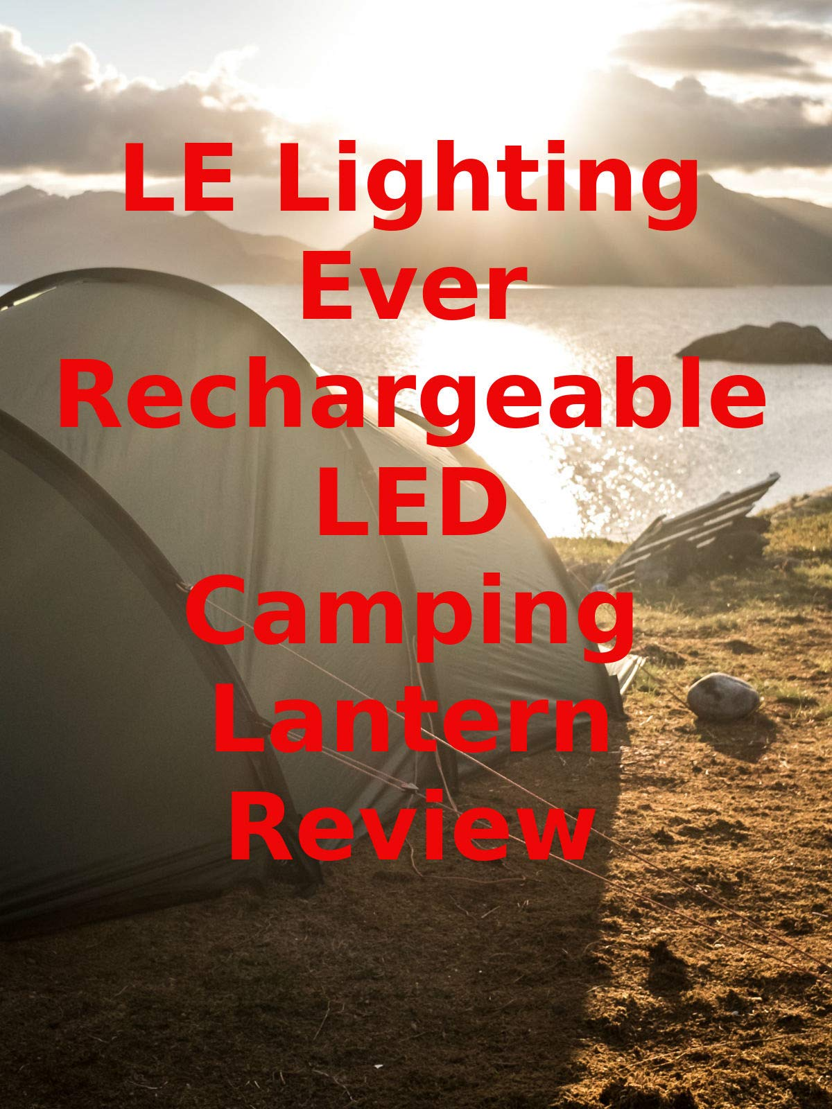 Review: LE Lighting Ever Rechargeable LED Camping Lantern Review on Amazon Prime Video UK
