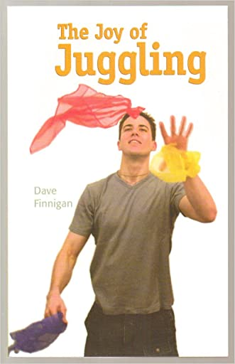 The Joy of Juggling - by Dave Finnigan - Mud Puddle Books 2010 Edition