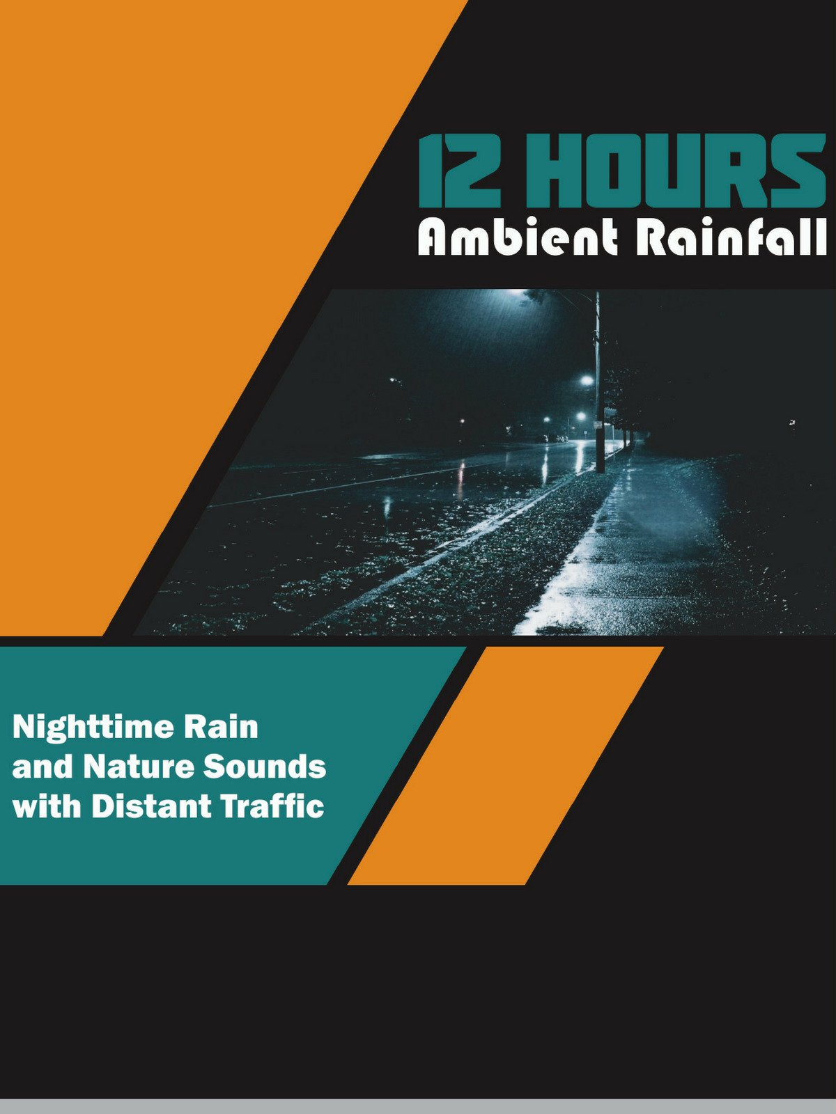 12 Hours Ambient Rainfall Nighttime Rain and Nature Sounds with Distant Traffic