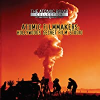Atomic Filmmakers - Hollywood's Secret Film Studio
