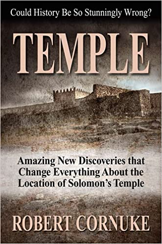 Temple: Amazing New Discoveries that Change Everything About the Location of Solomom's Temple