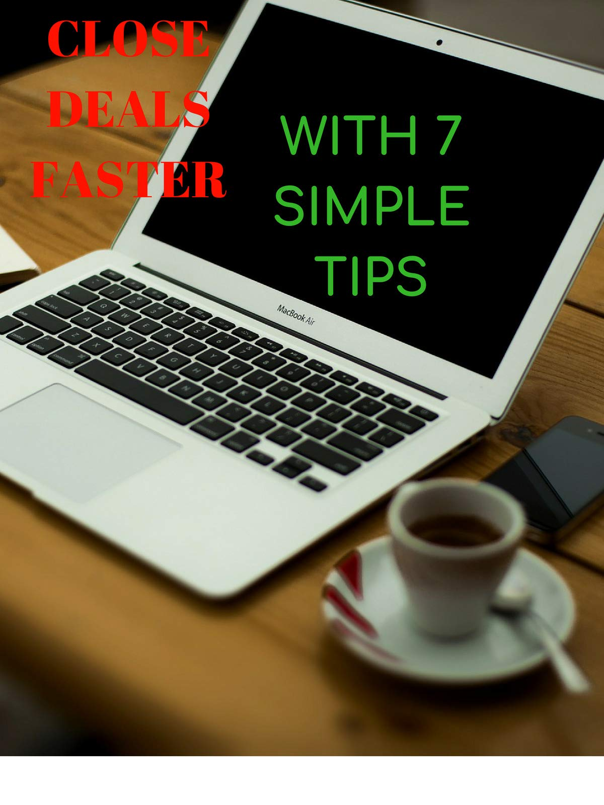 Close deals faster with 7 simple tips.