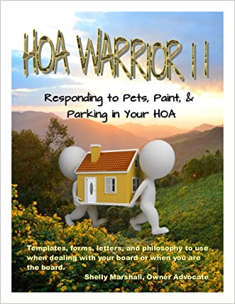 HOA WARRIOR II: Responding to Pets, Paint, & Parking in Your HOA: (templates, forms, letters, and philosophy to use when dealing with your board or  when you become the board)