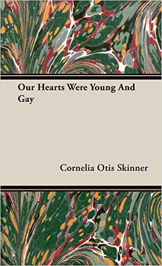 Our Hearts Were Young and Gay written by Cornelia Otis Skinner
