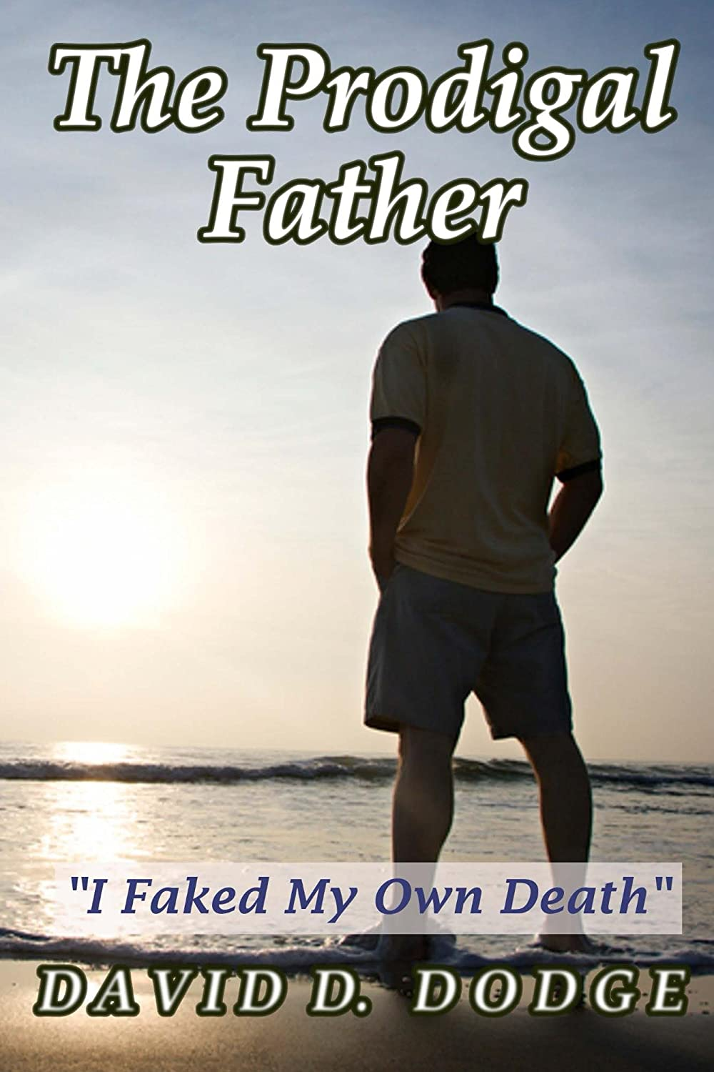 "The Prodigal Father: ""I Faked My Own Death"" (Life after Death Book 1) by David Dodge"