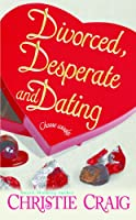 Divorced, Desperate and Dating (Divorced and Desperate Book 2) (English Edition)