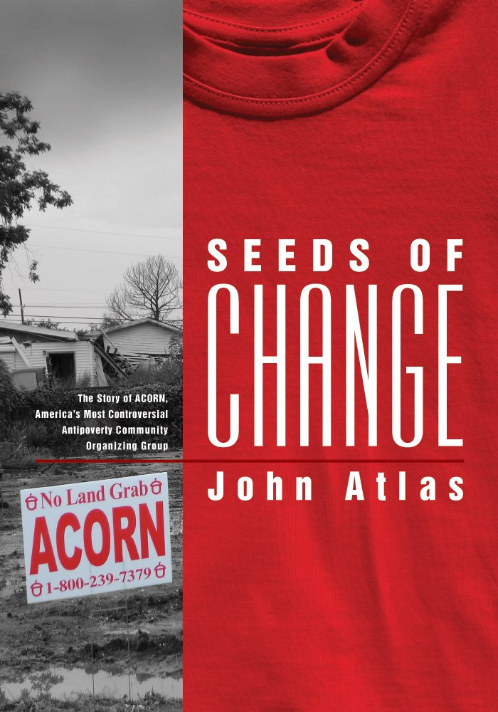 Seeds of Change: The Story of ACORN, America's Most Controversial ...