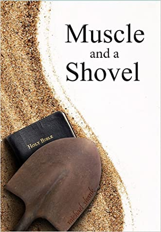 Muscle and a Shovel: 6th Edition Revised